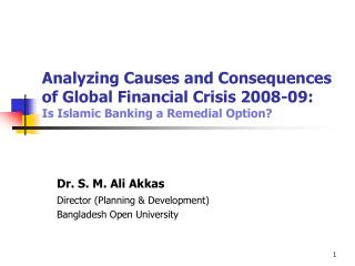 Analyzing Causes and Consequences of Global Financial Crisis 2008-09:  Is Islamic Banking a Remedial Option?