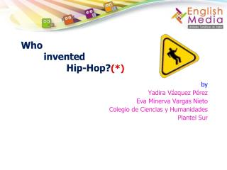 Who  invented 		Hip-Hop? (*)