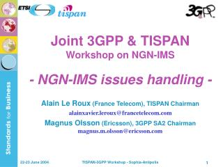 Joint 3GPP & TISPAN Workshop on NGN-IMS - NGN-IMS issues handling -
