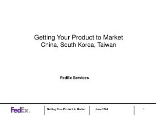 Getting Your Product to Market  China, South Korea, Taiwan
