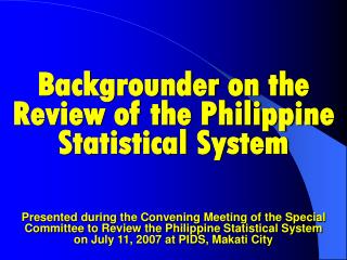 Backgrounder on the  Review of the Philippine Statistical System