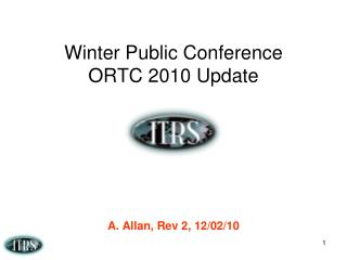 Winter Public Conference  ORTC 2010 Update