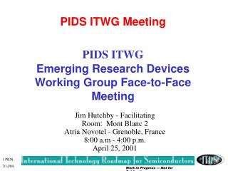 PIDS ITWG Meeting PIDS ITWG Emerging Research Devices Working Group Face-to-Face Meeting