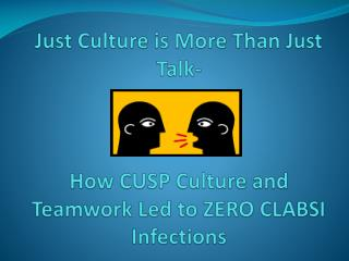 Just Culture is More Than Just Talk- How CUSP Culture and Teamwork Led to ZERO CLABSI Infections