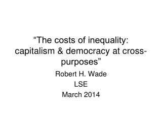 """The costs of inequality: capitalism & democracy at cross-purposes"""