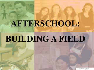 AFTERSCHOOL: BUILDING A FIELD