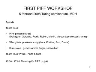 FIRST PIFF WORKSHOP 5 februari 2008 Turing seminarium, MDH
