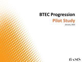 BTEC Progression Pilot Study January, 2010
