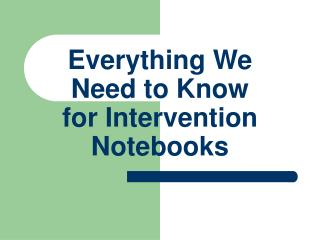 Everything We Need to Know for Intervention Notebooks