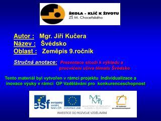 Autor :    Mgr. Jiří Kučera Název :    Švédsko Oblast :    Zeměpis 9.ročník
