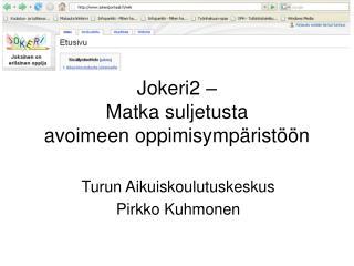 Jokeri2 –  Matka suljetusta  avoimeen oppimisympäristöön
