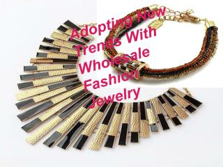 Adopting new trends with wholesale fashion jewelry