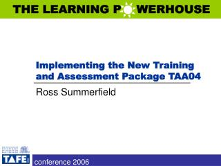 Implementing the New Training and Assessment Package TAA04