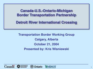 Transportation Border Working Group Calgary, Alberta October 21, 2004