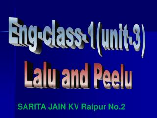 Eng-class-1(unit-3) Lalu and Peelu