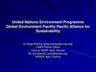 Dr Greg Sherley (greg.sherley@unep) UNEP Pacific Office Care of UNDP, Apia, Samoa