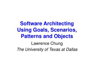 Software Architecting  Using Goals, Scenarios, Patterns and Objects
