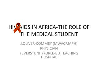 HIV/AIDS IN AFRICA-THE ROLE OF THE MEDICAL STUDENT