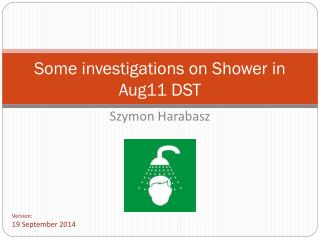 Some investigations on Shower in Aug11 DST