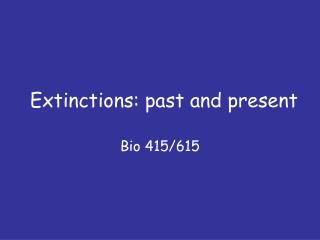 Extinctions: past and present