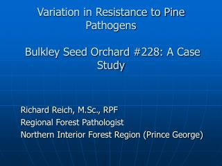 Variation in Resistance to Pine Pathogens   Bulkley Seed Orchard #228: A Case Study