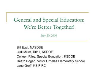 General and Special Education:   We're Better Together! July 20, 2010