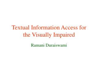 Textual Information Access for the Visually Impaired