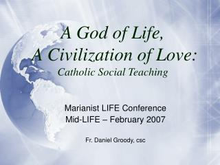 A God of Life,  A Civilization of Love: Catholic Social Teaching