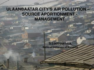 ULAANBAATAR CITY ' S AIR POLLUTION – SOURCE APORTIONMENT - MANAGEMENT