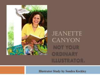 Jeanette Canyon  Not your ordinary illustrator.