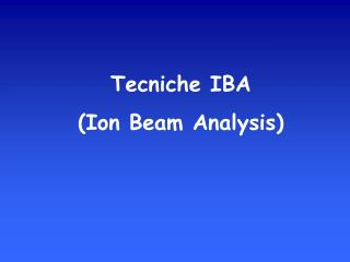 Tecniche IBA  (Ion Beam Analysis)