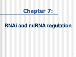 Chapter 7:  RNAi and miRNA regulation