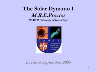 The Solar Dynamo I  M.R.E.Proctor DAMTP, University of Cambridge