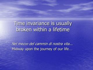 Time invariance is usually broken within a lifetime