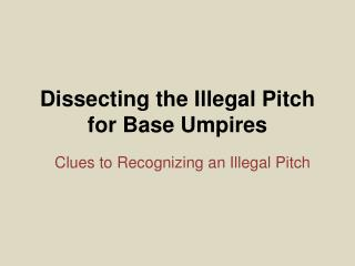 Dissecting the Illegal Pitch for Base Umpires