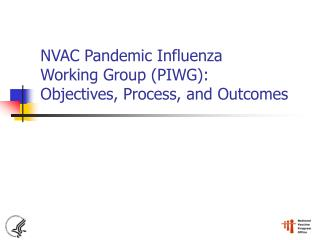NVAC Pandemic Influenza  Working Group (PIWG):  Objectives, Process, and Outcomes