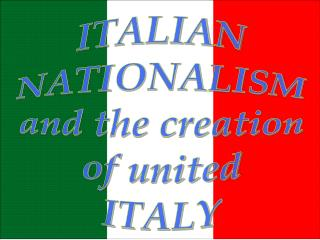 ITALIAN NATIONALISM and the creation of united ITALY
