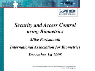 Security and Access Control using Biometrics Mike Portsmouth