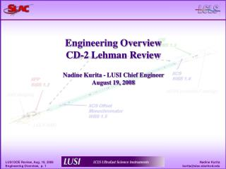 Engineering Overview CD-2 Lehman Review Nadine Kurita - LUSI Chief Engineer August 19, 2008