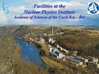 Facilities at the  Nuclear Physics Institute Academy of Sciences  of the Czech Rep. ,  Řež