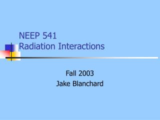NEEP 541 Radiation Interactions