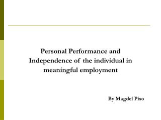 Personal Performance and Independence of the individual in  meaningful employment By Magdel Piso