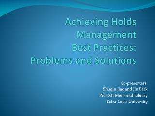 Achieving Holds Management  Best Practices: Problems and Solutions