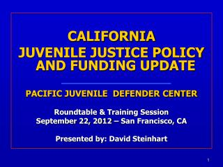 CALIFORNIA JUVENILE JUSTICE POLICY AND FUNDING UPDATE PACIFIC JUVENILE  DEFENDER CENTER