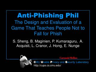 Anti-Phishing Phil The Design and Evaluation of a Game That Teaches People Not to Fall for Phish