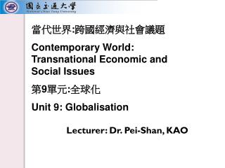 Lecturer: Dr. Pei-Shan, KAO