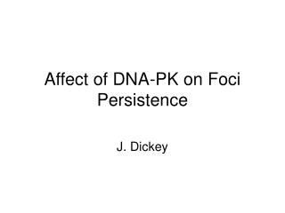Affect of DNA-PK on Foci Persistence