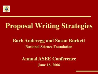Proposal Writing Strategies Barb Anderegg and Susan Burkett National Science Foundation