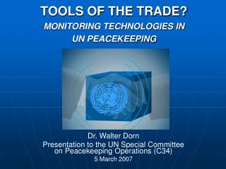 TOOLS OF THE TRADE? MONITORING TECHNOLOGIES IN  UN PEACEKEEPING
