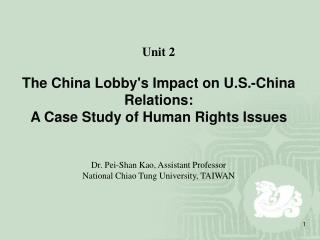 Unit 2 The China Lobby's Impact on U.S.-China Relations: A Case Study of Human Rights Issues